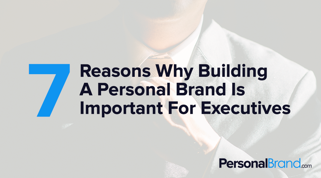 7 reasons why executives should build a personal brand