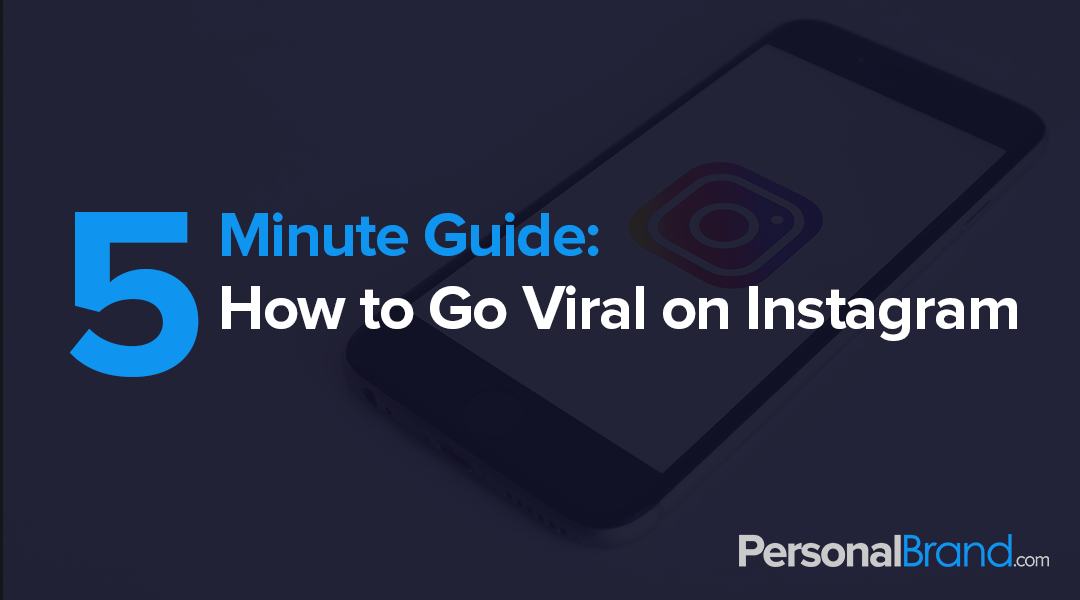 5 Minute Guide: How To Go Viral On Instagram | PersonalBrand com